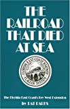 img - for The Railroad That Died at Sea: The Florida East Coast's Key West Extension book / textbook / text book