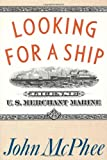 Looking for a Ship (0374190771) by McPhee, John