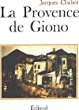 La Provence de Giono (French Edition) (2857440804) by Chabot, Jacques