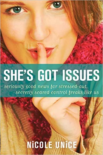 She's Got Issues: Seriously Good News for Stressed-Out, Secretly Scared Control Freaks Like Us