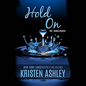 Hold On (       UNABRIDGED) by Kristen Ashley Narrated by Erin Bennett