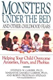 img - for Monsters Under the Bed and Other Childhood Fears: Helping Your Child Overcome Anxieties, Fears, and Phobias book / textbook / text book