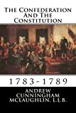 img - for The Confederation And The Constitution: 1783-1789 book / textbook / text book