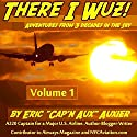There I Wuz!: Adventures from 3 Decades in the Sky, Volume 1 Audiobook by Eric Auxier Narrated by Thomas Block