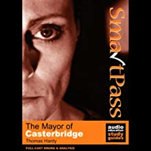 SmartPass Audio Education Study Guide to The Mayor of Casterbridge (Dramatised) Audiobook by Thomas Hardy, Mike Reeves Narrated by Full-Cast featuring Joan Walker, Harry Myers, Coralyn Sheldon