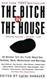 The Bitch in the House: 26 Women Tell the Truth About Sex, Solitude, Work, Motherhood, and Marriage (0060936460) by Gilchrist, Ellen