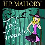 Toil and Trouble (       UNABRIDGED) by H. P. Mallory Narrated by Allyson Ryan