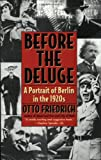Before the Deluge: A Portrait of Berlin in the 1920s (0060926791) by Otto Friedrich
