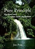 The Pure Principle: Quakers and Other Faith Traditions (1850722498) by Pym, Jim