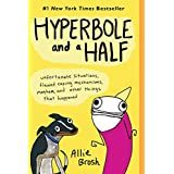 Hyperbole and a Half: Unfortunate Situations, Flawed Coping Mechanisms, Mayhem, and Other Things That Happened ~ Allie Brosh