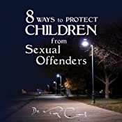 8 Ways To Protect Children From Sexual Offenders | [Troy Clark]