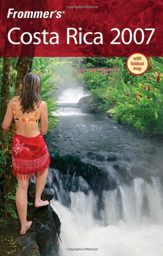 Frommer's Costa Rica 2007 (Frommer's Complete Guides)