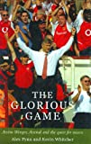 Alex Fynn The Glorious Game: Arsene Wenger, Arsenal and the Quest for Success