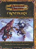 Frostburn: Mastering the Perils of Ice and Snow (Dungeons & Dragons d20 3.5 Fantasy Roleplaying Supplement) (0786928964) by Wolfgang Baur