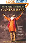 Crazy Wisdom Of Ganesh Baba
