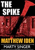 The Spike: A Marty Singer Mystery (A Private Investigator and Police Procedural Series of Crime and Suspense Thrillers Book 4)