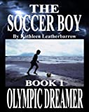 The Soccer Boy (Book 1: Olympic Dreamer)