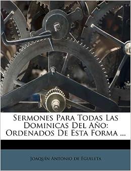 Sermones Para Todas Las Dominicas Del Año: Ordenados De Esta Forma