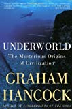 Underworld: The Mysterious Origins of Civilization (0385659350) by Hancock, Graham