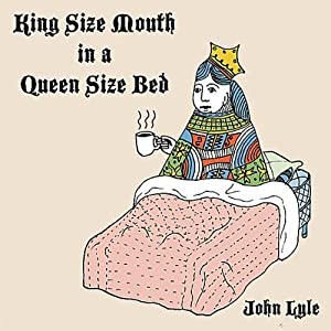 King Size Mouth in a Queen Size Bed from John Lyle