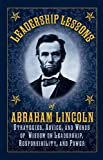 img - for Leadership Lessons of Abraham Lincoln: Strategies, Advice, and Words of Wisdom on Leadership, Responsibility, and Power by Lincoln, Abraham (2011) Hardcover book / textbook / text book