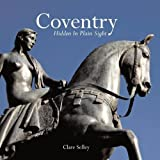 Coventry: Hidden in Plain Sightby Clare Selley