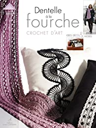 Dentelle � la fourche : Crochet d'art, id�es d�co et mode par Cendrine Armani