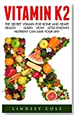 Vitamin K2: The Secret Vitamin For Bone And Heart Health - Learn How Little-Known Nutrient Can Save Your Life! (Healthy Living, Diabetes Nutrition)