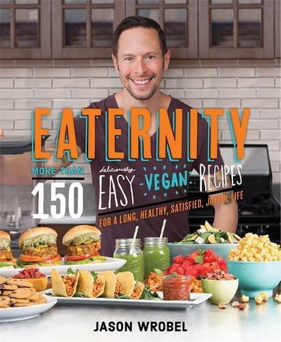 Eaternity-More-than-150-Deliciously-Easy-Vegan-Recipes-for-a-Long-Healthy-Satisfied-Joyful-Life