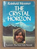 The Crystal Horizon: Everest - The First Solo Ascent Reinhold Messner