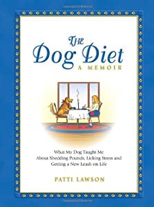 The Dog Diet A Memoir What My Dog Taught Me About Shedding Pounds Licking Stress And Getting A Leash On Life by HCI