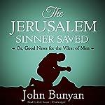 The Jerusalem Sinner Saved: Or, Good News for the Vilest of Men | John Bunyan