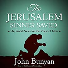 The Jerusalem Sinner Saved: Or, Good News for the Vilest of Men (       UNABRIDGED) by John Bunyan Narrated by Bob Souer