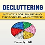 Decluttering: Methods for Simplifying, Organizing, and Storing | Beverly Hill