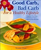 img - for Good Carb, Bad Carb For A Healthy Lifestyle: Improve Your Diet, Nutritional Facts, Step-by-step Recipes book / textbook / text book