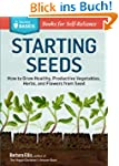 Starting Seeds: How to Grow Healthy,...