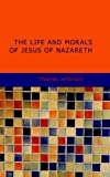 echange, troc Edward Dyson - The Life and Morals of Jesus of Nazareth: The Jefferson Bible