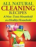Angelina Jacobs All Natural Cleaning Recipes: A Non-Toxic Household is a Healthy Household
