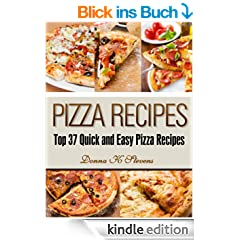 Pizza Recipes: Top 37 Quick and Easy Pizza Recipes (Quick & Easy Baking Recipes Collection Book 1) (English Edition)