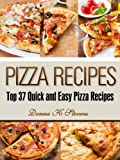 Pizza Recipes: Top 37 Quick and Easy Pizza Recipes (Quick & Easy Baking Recipes Collection Book 1)