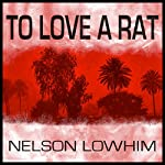 To Love a Rat | Nelson Lowhim