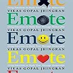 Emote: Using Emotions to Make Your Message Memorable | Vikas Gopal Jhingran