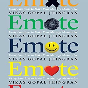 Emote: Using Emotions to Make Your Message Memorable | [Vikas Gopal Jhingran]