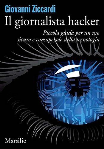 Il giornalista hacker Piccola guida per un uso sicuro e consapevole della tecnologia Marsilio ebook free PDF