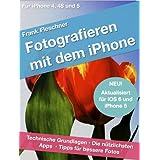 """Fotografieren mit dem iPhone: Technische Grundlagen. Die n�tzlichsten Apps. Tipps f�r bessere Fotos. F�r iPhone 4, 4S und 5von """"Frank Fleschner"""""""
