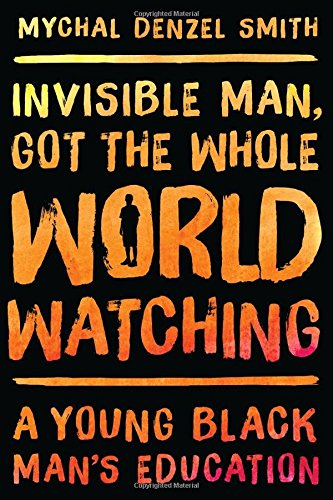 Invisible Man, Got the Whole World Watching: A Young Black Man's Education (Man Of The World compare prices)