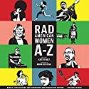 Rad American Women A-Z: Rebels, Trailblazers, and Visionaries Who Shaped Our History...and Our Future! Audiobook by Kate Schatz, Miriam Klein Stahl Narrated by Bahni Turpin, Allyson Johnson
