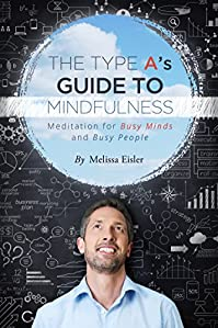 The Type A's Guide To Mindfulness: Meditation For Busy Minds And Busy People by Melissa Eisler ebook deal