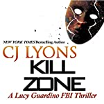 Kill Zone: A Lucy Guardino FBI Thriller, Book 3 (       UNABRIDGED) by C. J. Lyons Narrated by Lauren Roth
