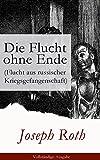 Die Flucht ohne Ende (Flucht aus russischer Kriegsgefangenschaft) - Vollst�ndige Ausgabe: Biographischer Roman (Erster Weltkrieg)